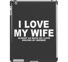 I LOVE MY WIFE Almost As Much As I Love Driving My Beemer iPad Case/Skin