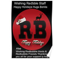 WISHING REDBUBBLE STAFF, HOSTS,FRIENDS, CUSTOMERS,HAPPY HOLIDAYS BLESSINGS HUGS BONITA Poster
