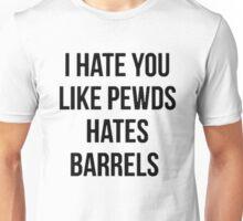 I Hate You Like Pewds Hates Barrels Unisex T-Shirt