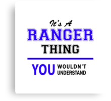 It's a RANGER thing, you wouldn't understand !! Canvas Print