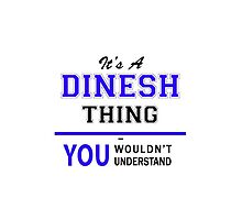 It's a DINESH thing, you wouldn't understand !! by yourname