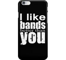 I like bands better than you! iPhone Case/Skin
