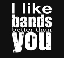 I like bands better than you! Womens Fitted T-Shirt
