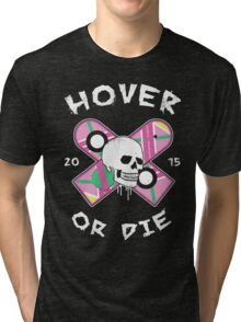 Hover Or Die Tri-blend T-Shirt