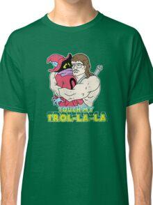 Touch My Trol-La-La Classic T-Shirt