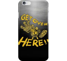 GET OVER HERE! iPhone Case/Skin