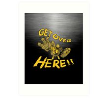 GET OVER HERE! Art Print