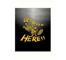 GET OVER HERE! Art Print