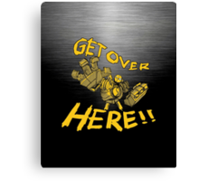 GET OVER HERE! Canvas Print