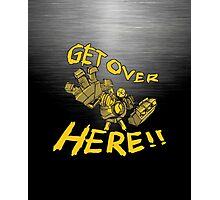 GET OVER HERE! Photographic Print