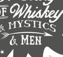 I'LL TELL YOU A STORY OF WHISKEY & MYSTICS & MEN Sticker