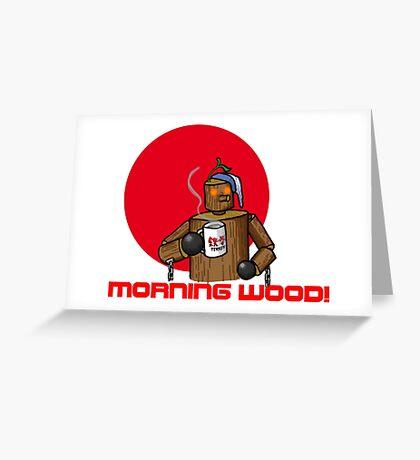 Good Morning Wood!!! Greeting Card