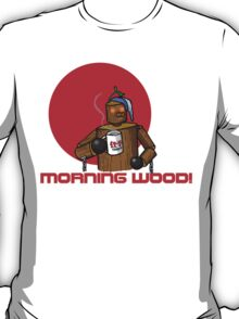 Good Morning Wood!!! T-Shirt