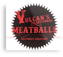Vulcan's Traditional Meatballs - BLACK Metal Print