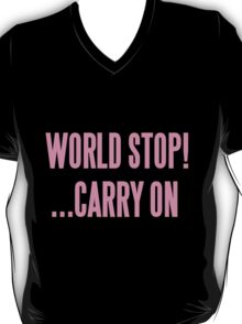 WORLD STOP! ...CARRY ON  T-Shirt