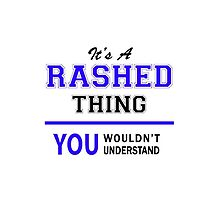 It's a RASHED thing, you wouldn't understand !! by thestarmaker
