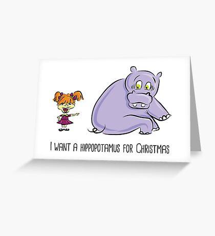 I want a hippopotamus for Christmas! Greeting Card