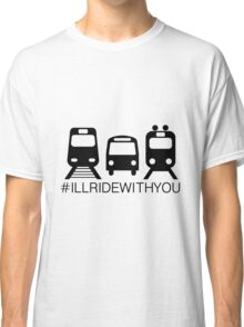 I'll ride with you (#Illridewithyou) public transport Classic T-Shirt