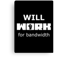 Will WORK for bandwidth Black T-Shirt for Geeks Canvas Print