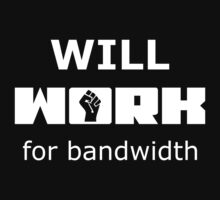 Will WORK for bandwidth Black T-Shirt for Geeks by ramiro