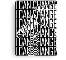 I CAN CHANGE Canvas Print