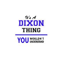 It's a DIXON thing, you wouldn't understand !! by yourname