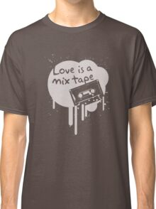 Love Is A Mix Tape... Classic T-Shirt