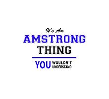It's an AMSTRONG thing, you wouldn't understand !! Photographic Print