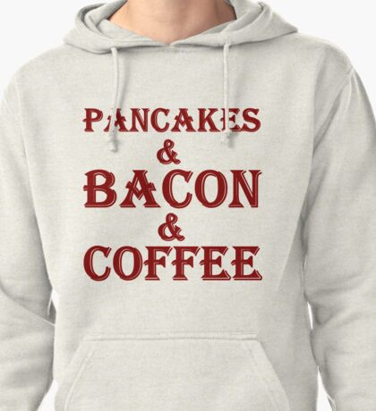 PANCAKES AND BACON AND COFFEE Pullover Hoodie