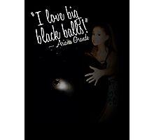 I love big black balls - Ariana Grande Photographic Print