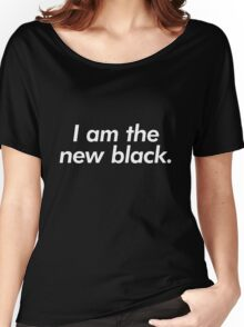 I am the new black. Women's Relaxed Fit T-Shirt