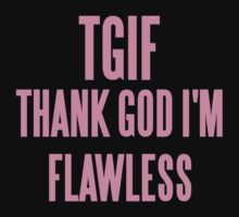 TGIF (THANK GOD I'M FLAWLESS)  by sayers