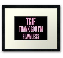 TGIF (THANK GOD I'M FLAWLESS)  Framed Print