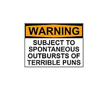 WARNING: SUBJECT TO SPONTANEOUS OUTBURSTS OF TERRIBLE PUNS Photographic Print
