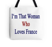 I'm That Woman Who Loves France  Tote Bag
