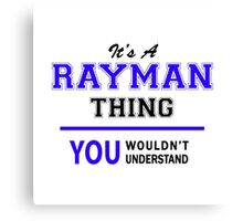 It's a RAYMAN thing, you wouldn't understand !! Canvas Print