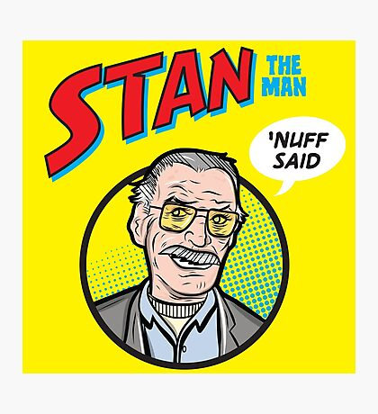 Stan the Man - 'Nuff Said! Photographic Print