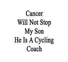 Cancer Will Not Stop My Son He Is A Cycling Coach  Photographic Print