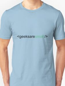 geeks are smart/HTML Unisex T-Shirt
