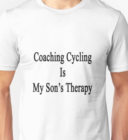 Coaching Cycling Is My Son's Therapy  Unisex T-Shirt