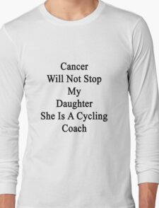 Cancer Will Not Stop My Daughter She Is A Cycling Coach  T-Shirt