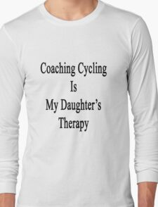 Coaching Cycling Is My Daughter's Therapy  T-Shirt