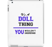 It's a DOLL thing, you wouldn't understand !! iPad Case/Skin