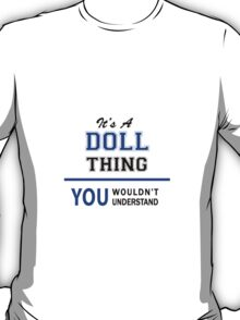 It's a DOLL thing, you wouldn't understand !! T-Shirt