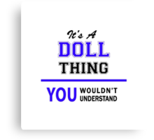 It's a DOLL thing, you wouldn't understand !! Canvas Print