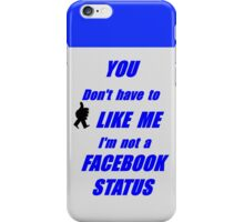 You don't have to like me, I'm not a facebook status.... NZ iPhone Case/Skin
