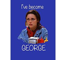 Elaine - I've Become George Photographic Print