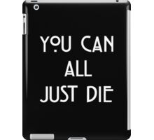You Can All Just Die iPad Case/Skin