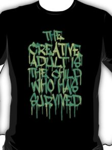 Graffiti Tag Typography! The Creative Adult is the Child Who Has Survived  T-Shirt