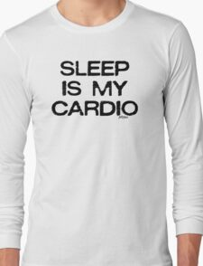 Sleep Is My Cardio, style 1 Long Sleeve T-Shirt